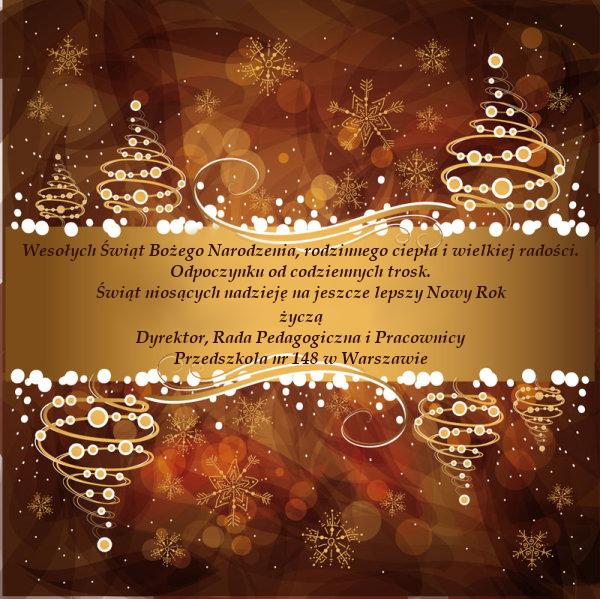 Kartka bożonarodzeniowa z życzeniami: Wesołych Świąt Bożego Narodzenia, rodzinnego ciepła i wielkiej radości, Odpoczynku od codziennych trosk. Świąt niosących nadzieję na jeszcze lepszy Nowy Rok życzą Dyrektor, Rada Pedagogiczna i Pracownicy Przedszkola nr 148 w Warszawie