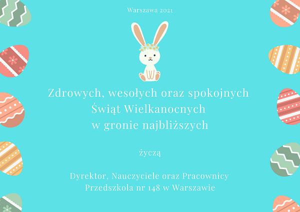 Zdrowych, wesołych oraz spokojnych Świąt Wielkanocnych w gronie najbliższych życzą Dyrektor, Nauczyciele oraz Pracownicy Przedszkola nr 148 w Warszawie