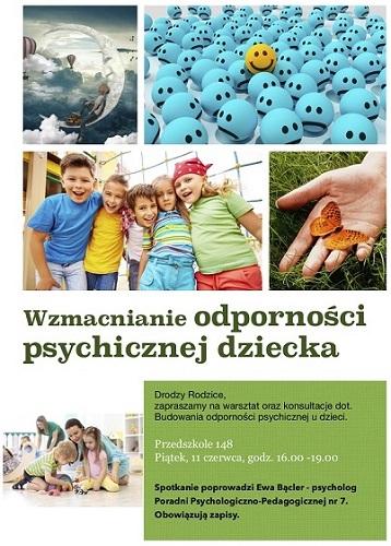 Plakat zapraszajacy rodziców na warsztat i konsultacje dotyczące budowania odporności psychicznej dziecka, który odbędzie się w Przedszkolu nr 148 w piątek 11 czerwca w godzinach 16:00-19:00. SPotkanie poprowadzi Ewa Bącler - psycholog Poradni Psychologiczno-Pedagogicznej nr 7 w Warszawie. Obowiązują zapisy.